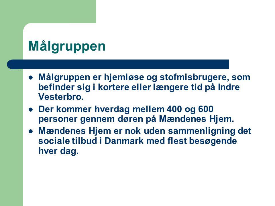 Målgruppen  Målgruppen er hjemløse og stofmisbrugere, som befinder sig i kortere eller længere tid på Indre Vesterbro.