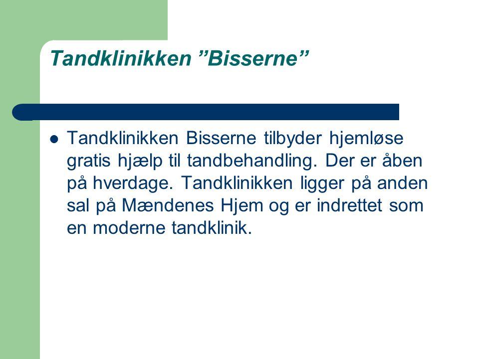 Tandklinikken Bisserne  Tandklinikken Bisserne tilbyder hjemløse gratis hjælp til tandbehandling.