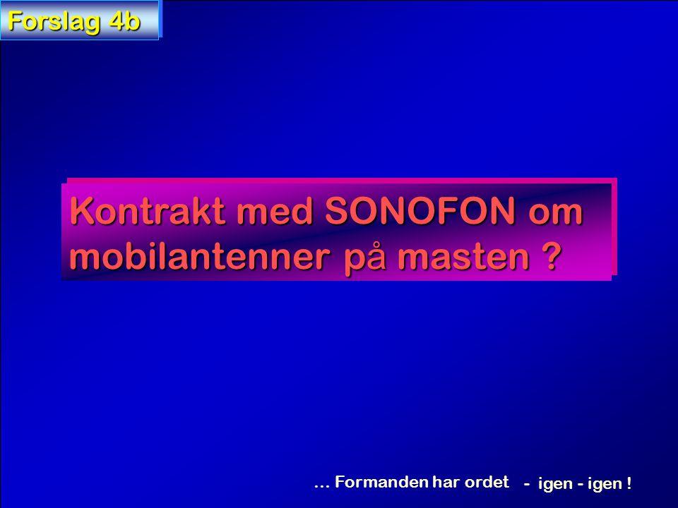 Kontrakt med SONOFON om mobilantenner p å masten Forslag 4b … Formanden har ordet - igen - igen !
