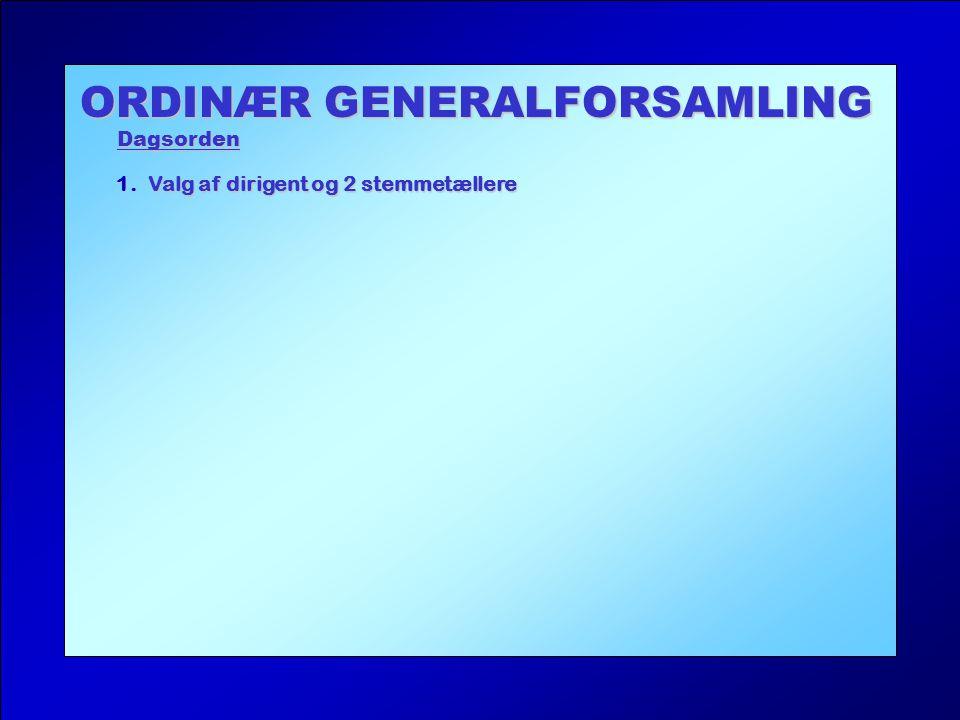 ORDINÆR GENERALFORSAMLING Dagsorden 1. Valg af dirigent og 2 stemmetællere