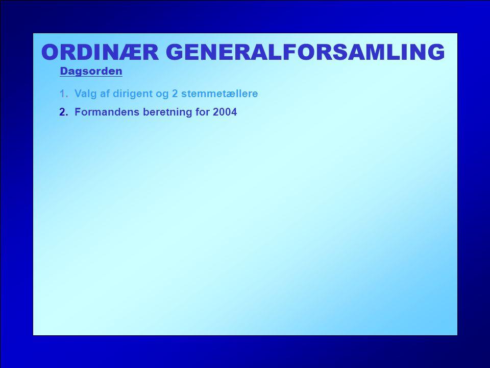 ORDINÆR GENERALFORSAMLING Dagsorden 2. 2. Formandens beretning for 2004 1.