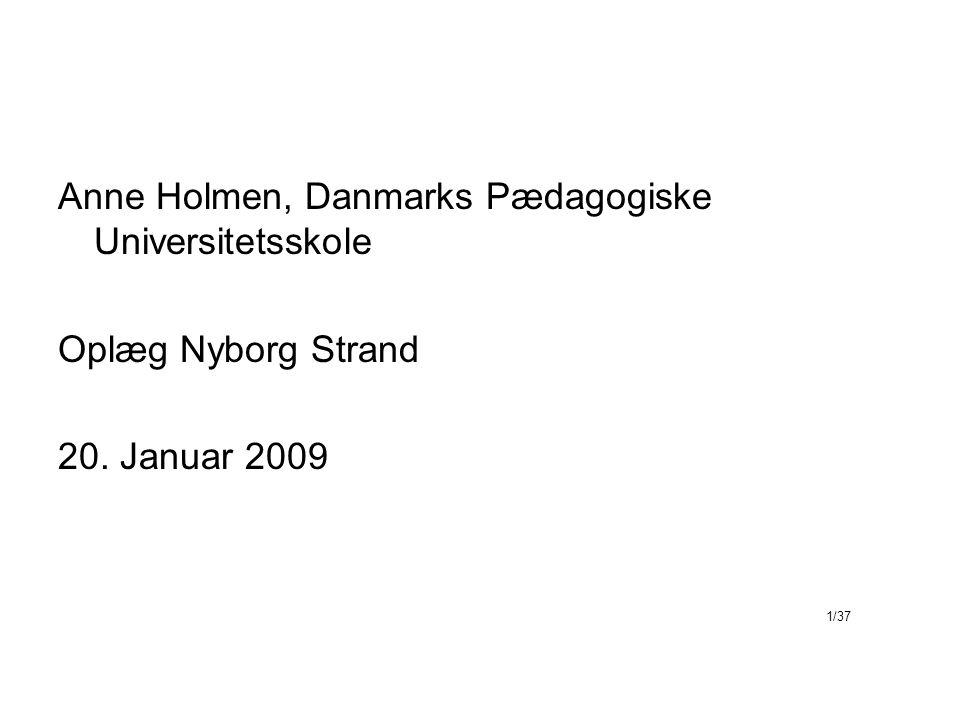 Anne Holmen, Danmarks Pædagogiske Universitetsskole Oplæg Nyborg Strand 20. Januar 2009 1/37