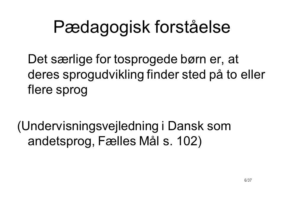 Pædagogisk forståelse Det særlige for tosprogede børn er, at deres sprogudvikling finder sted på to eller flere sprog (Undervisningsvejledning i Dansk som andetsprog, Fælles Mål s.