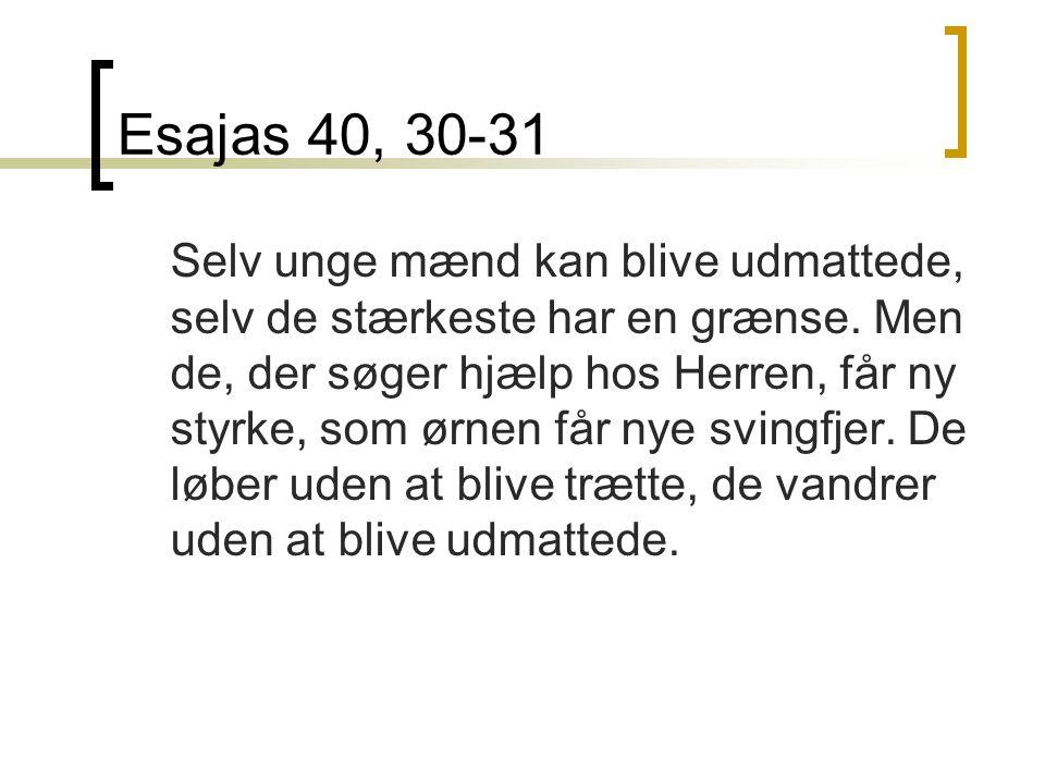 Esajas 40, 30-31 Selv unge mænd kan blive udmattede, selv de stærkeste har en grænse.