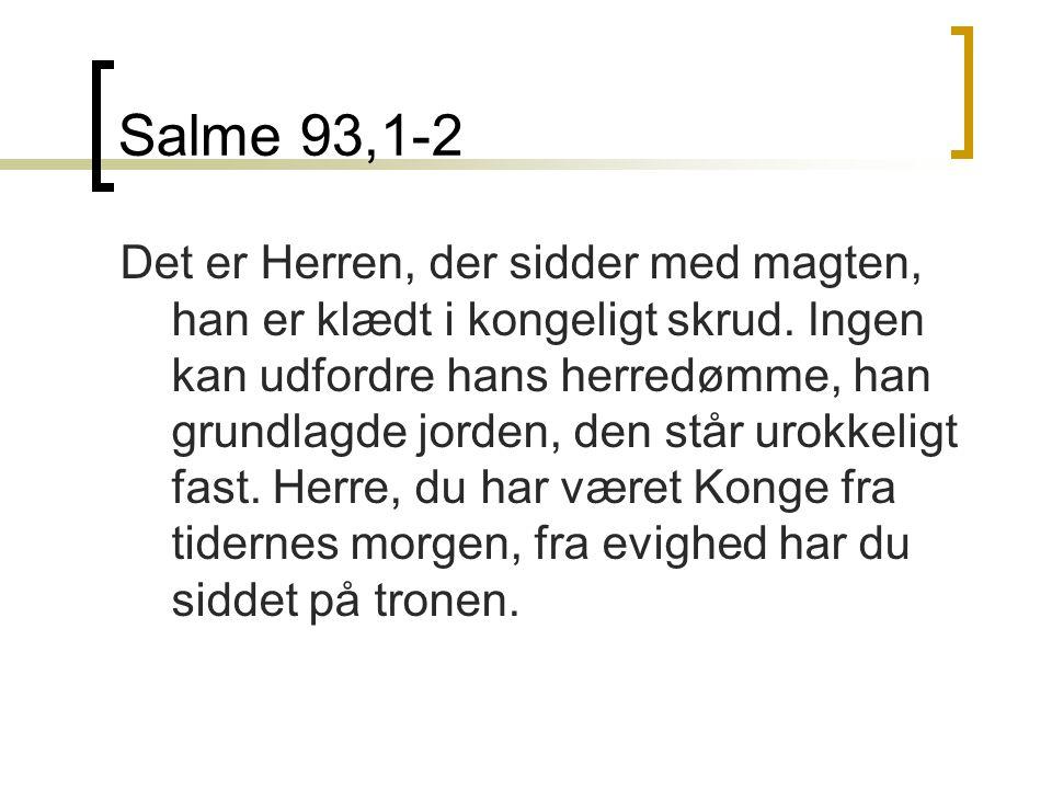 Salme 93,1-2 Det er Herren, der sidder med magten, han er klædt i kongeligt skrud.