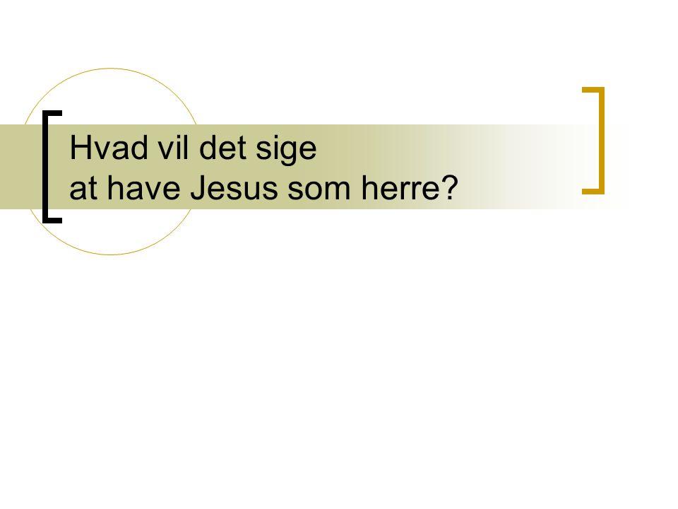 Hvad vil det sige at have Jesus som herre