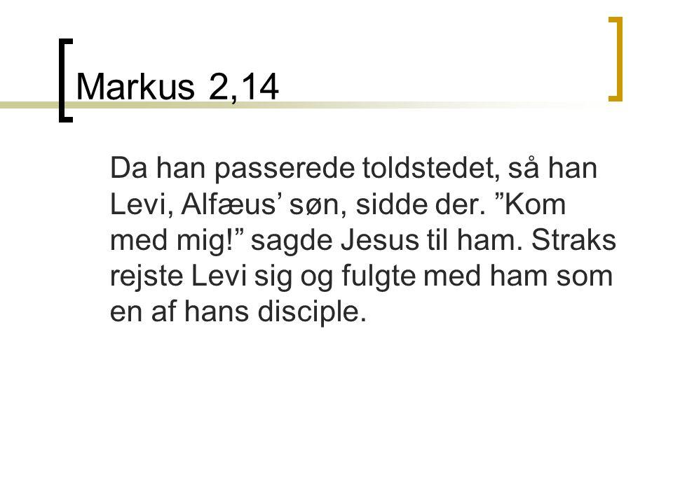 Markus 2,14 Da han passerede toldstedet, så han Levi, Alfæus' søn, sidde der.