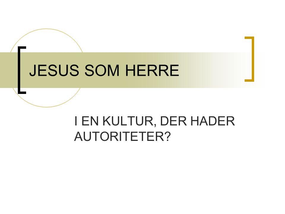 JESUS SOM HERRE I EN KULTUR, DER HADER AUTORITETER