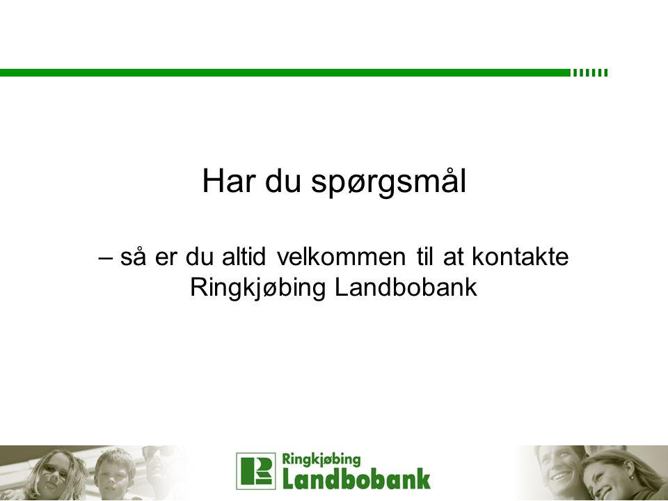 Har du spørgsmål – så er du altid velkommen til at kontakte Ringkjøbing Landbobank