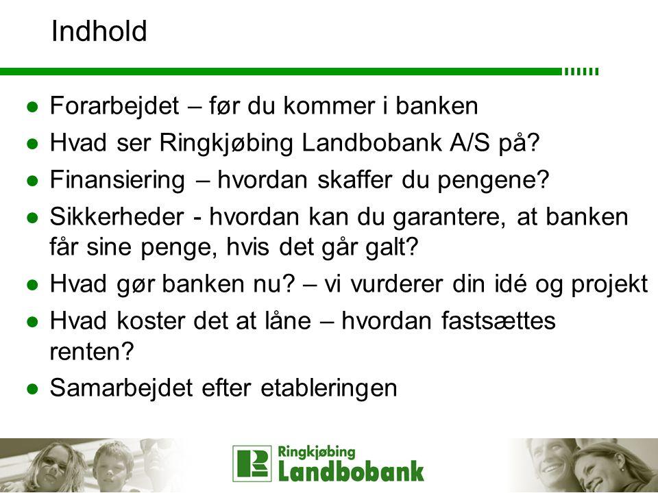 Indhold ●Forarbejdet – før du kommer i banken ●Hvad ser Ringkjøbing Landbobank A/S på.