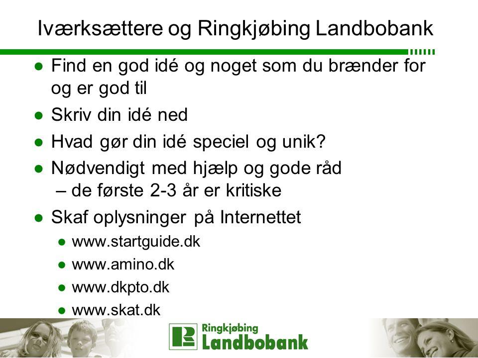 Iværksættere og Ringkjøbing Landbobank ●Find en god idé og noget som du brænder for og er god til ●Skriv din idé ned ●Hvad gør din idé speciel og unik.