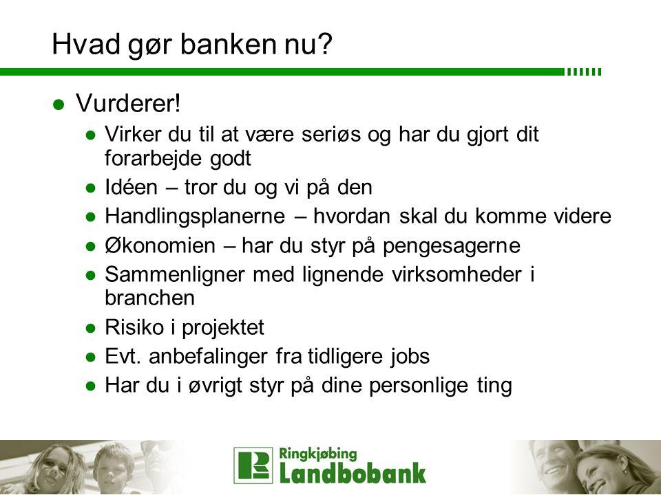 Hvad gør banken nu. ●Vurderer.