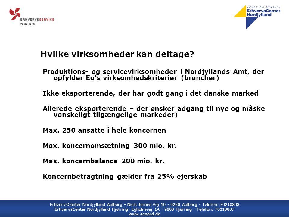 ErhvervsCenter Nordjylland Aalborg - Niels Jernes Vej 10 - 9220 Aalborg - Telefon: 70210808 ErhvervsCenter Nordjylland Hjørring- Egholmvej 1A - 9800 Hjørring - Telefon: 70210807 www.ecnord.dk Hvilke virksomheder kan deltage.