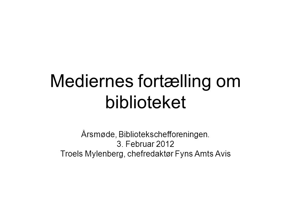 Mediernes fortælling om biblioteket Årsmøde, Bibliotekschefforeningen.