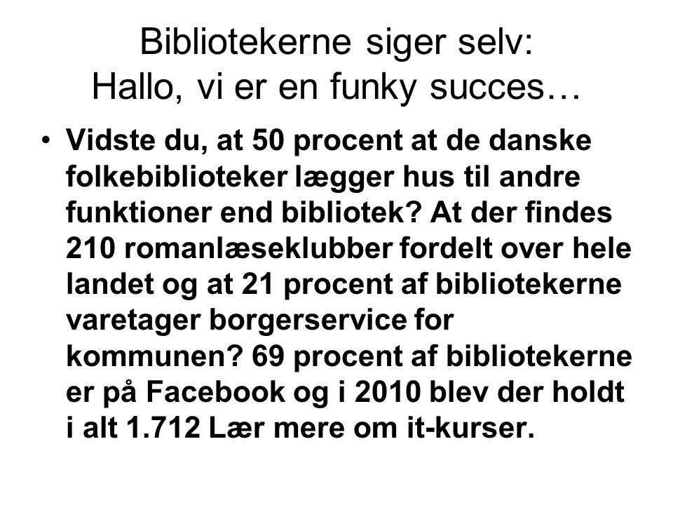 Bibliotekerne siger selv: Hallo, vi er en funky succes… •Vidste du, at 50 procent at de danske folkebiblioteker lægger hus til andre funktioner end bibliotek.