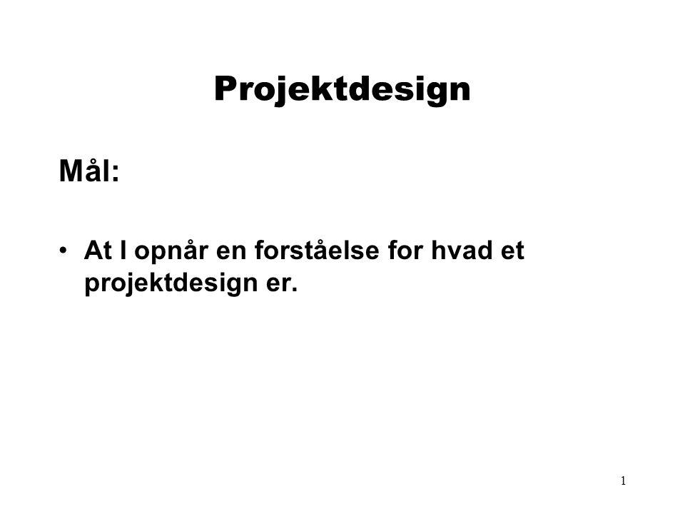 1 Projektdesign Mål: •At I opnår en forståelse for hvad et projektdesign er.