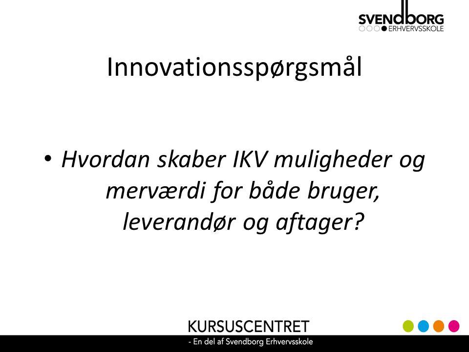 Innovationsspørgsmål • Hvordan skaber IKV muligheder og merværdi for både bruger, leverandør og aftager
