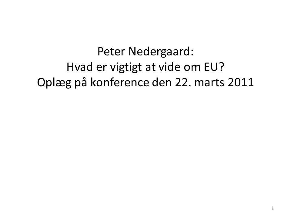1 Peter Nedergaard: Hvad er vigtigt at vide om EU Oplæg på konference den 22. marts 2011