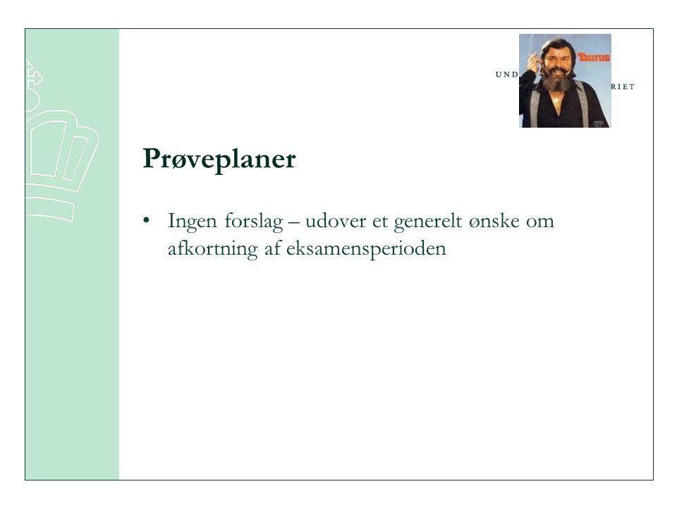 Prøveplaner •Ingen forslag – udover et generelt ønske om afkortning af eksamensperioden