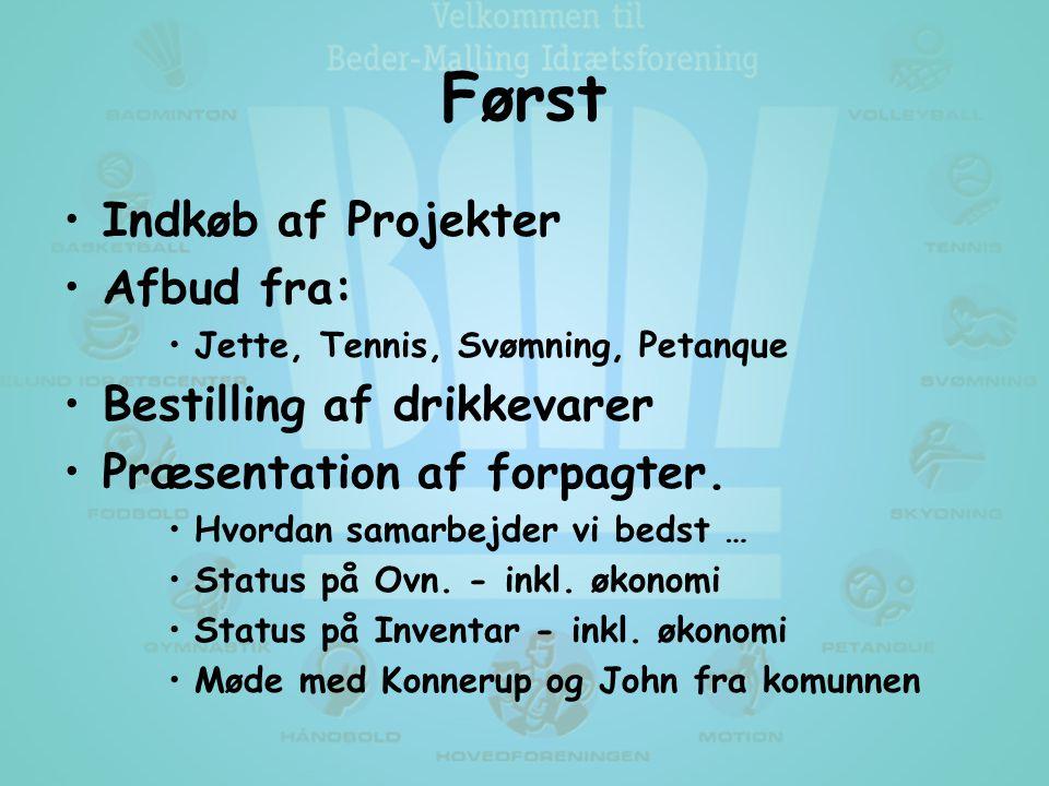 Først •Indkøb af Projekter •Afbud fra: •Jette, Tennis, Svømning, Petanque •Bestilling af drikkevarer •Præsentation af forpagter.
