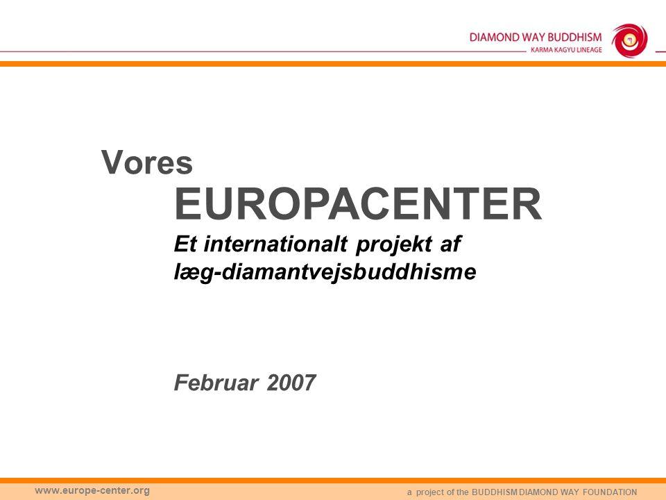 a project of the BUDDHISM DIAMOND WAY FOUNDATION www.europe-center.org Vores EUROPACENTER Et internationalt projekt af læg-diamantvejsbuddhisme Februar 2007