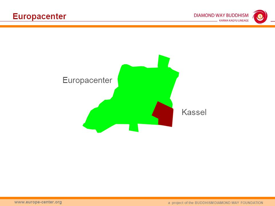 a project of the BUDDHISM DIAMOND WAY FOUNDATION www.europe-center.org Europacenter Kassel Europacenter