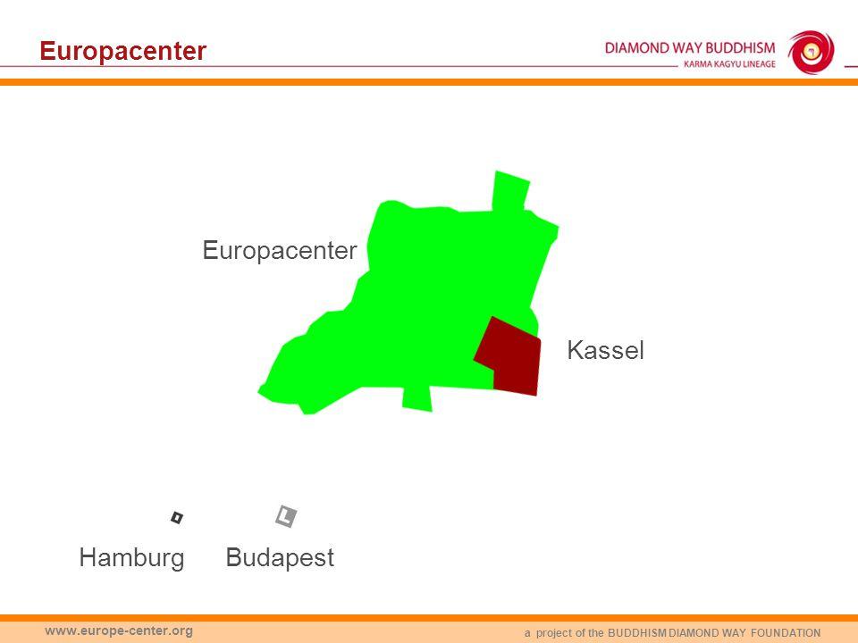 a project of the BUDDHISM DIAMOND WAY FOUNDATION www.europe-center.org Europacenter BudapestHamburg Kassel Europacenter
