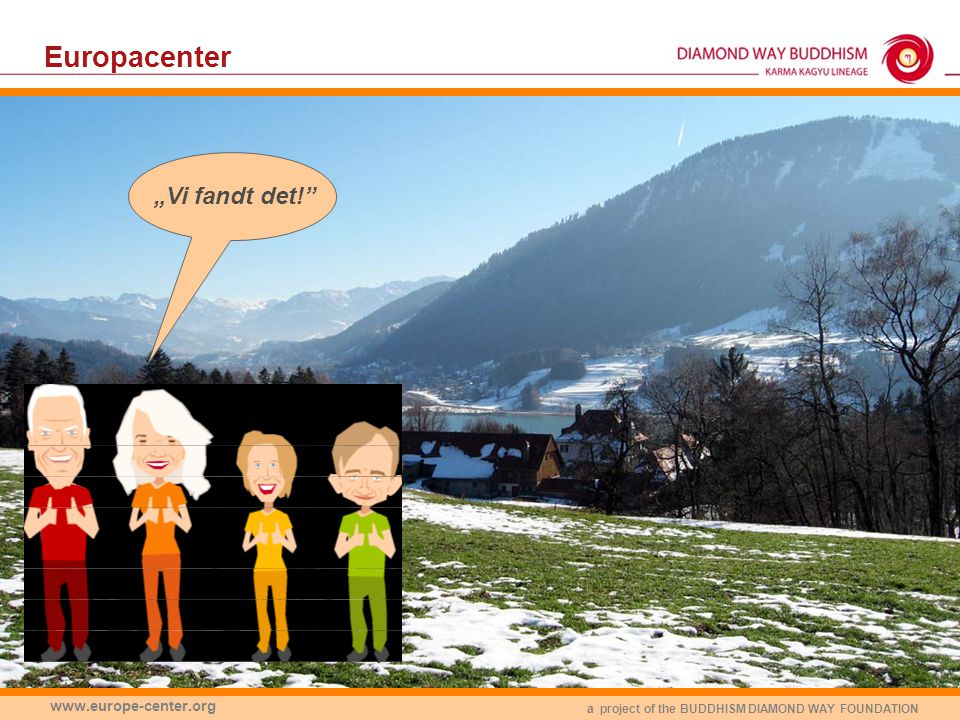 """a project of the BUDDHISM DIAMOND WAY FOUNDATION www.europe-center.org Europacenter """"Vi fandt det!"""