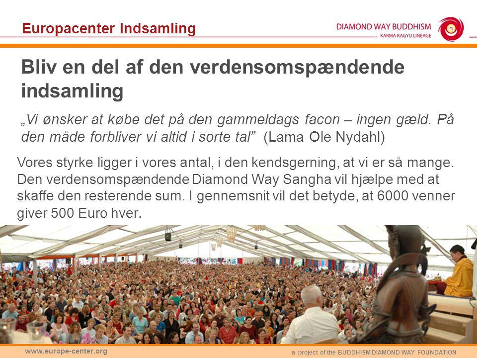 """a project of the BUDDHISM DIAMOND WAY FOUNDATION www.europe-center.org Bliv en del af den verdensomspændende indsamling """"Vi ønsker at købe det på den gammeldags facon – ingen gæld."""
