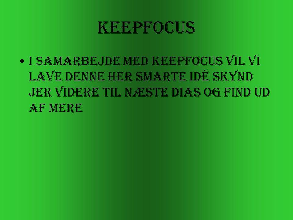 KeepFocus •I samarbejde med KeepFocus vil vi lave denne her smarte idé SKYND JER VIDERE TIL NÆSTE DIAS OG FIND UD AF MERE