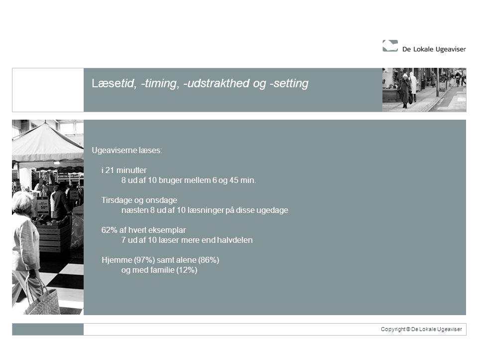 Copyright © De Lokale Ugeaviser Læsetid, -timing, -udstrakthed og -setting Ugeaviserne læses: • i 21 minutter • 8 ud af 10 bruger mellem 6 og 45 min.