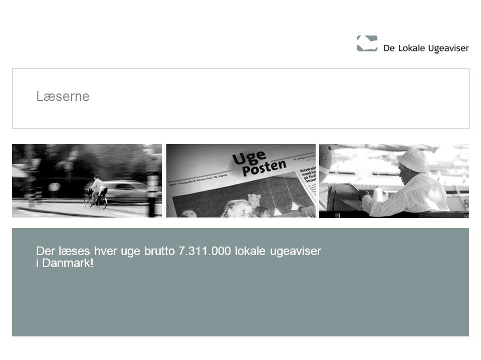 Læserne Der læses hver uge brutto 7.311.000 lokale ugeaviser i Danmark!