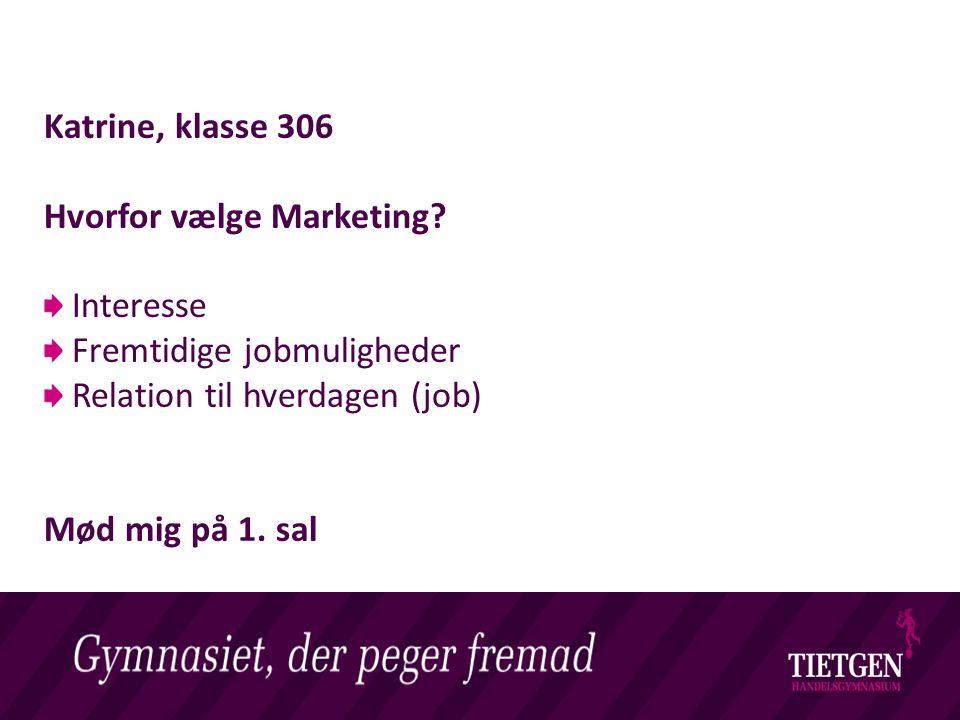 Livet på et Handelsgymnasium Katrine, klasse 306 Hvorfor vælge Marketing.