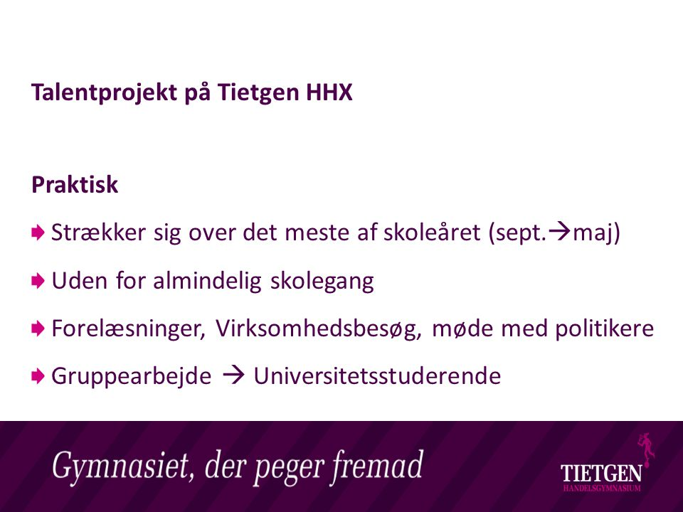 Livet på et Handelsgymnasium Talentprojekt på Tietgen HHX Praktisk Strækker sig over det meste af skoleåret (sept.