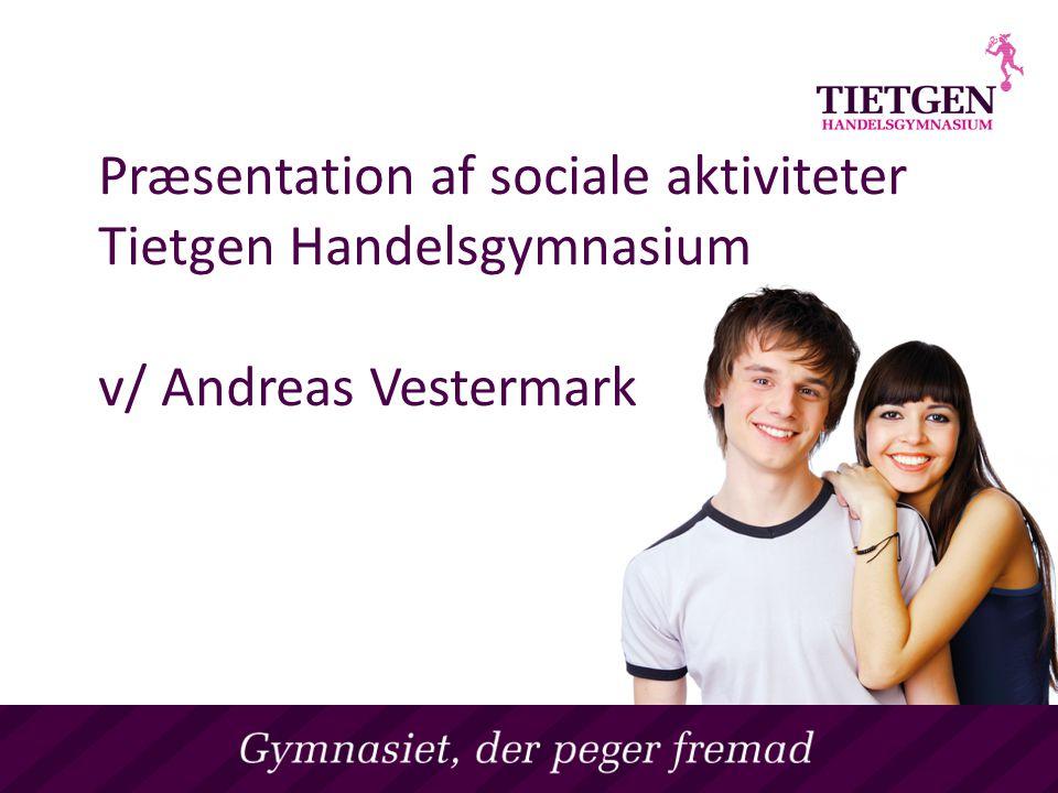 Præsentation af sociale aktiviteter Tietgen Handelsgymnasium v/ Andreas Vestermark
