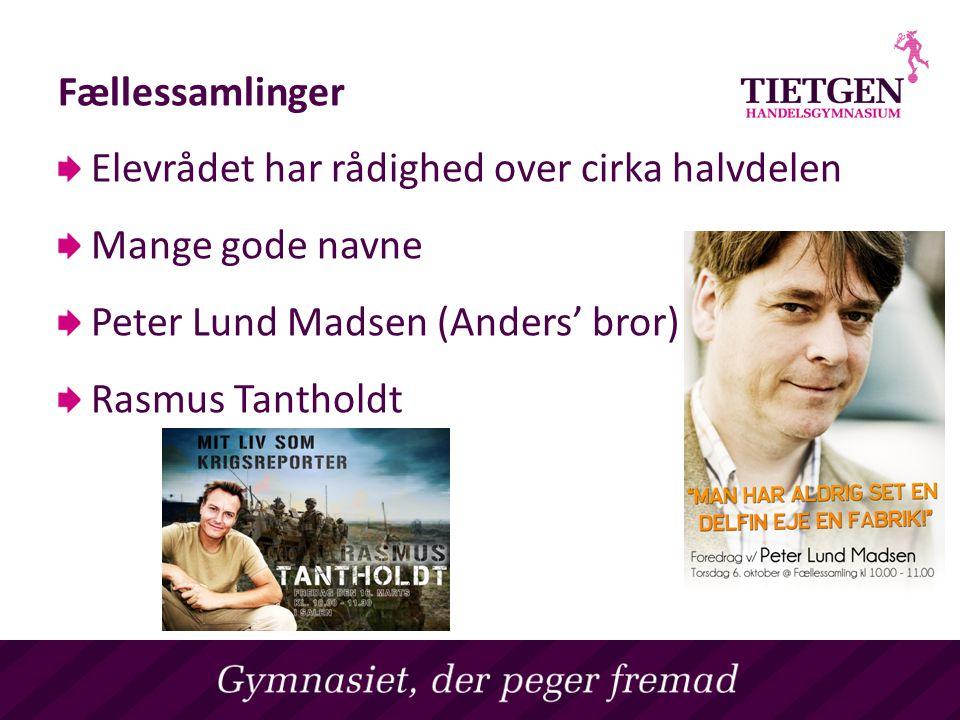 Fællessamlinger Elevrådet har rådighed over cirka halvdelen Mange gode navne Peter Lund Madsen (Anders' bror) Rasmus Tantholdt