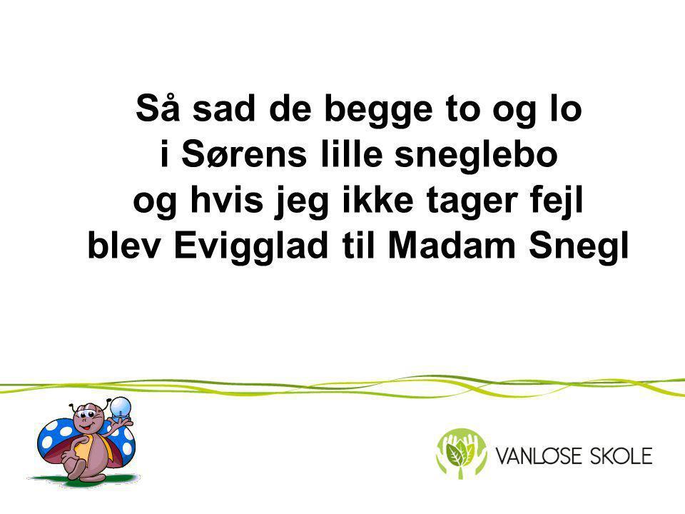 Så sad de begge to og lo i Sørens lille sneglebo og hvis jeg ikke tager fejl blev Evigglad til Madam Snegl