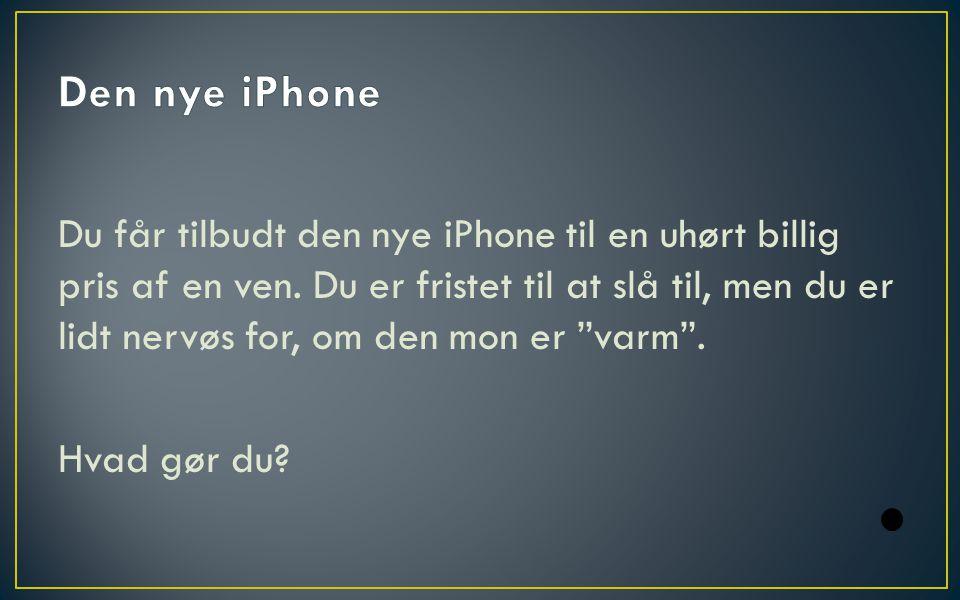Du får tilbudt den nye iPhone til en uhørt billig pris af en ven.