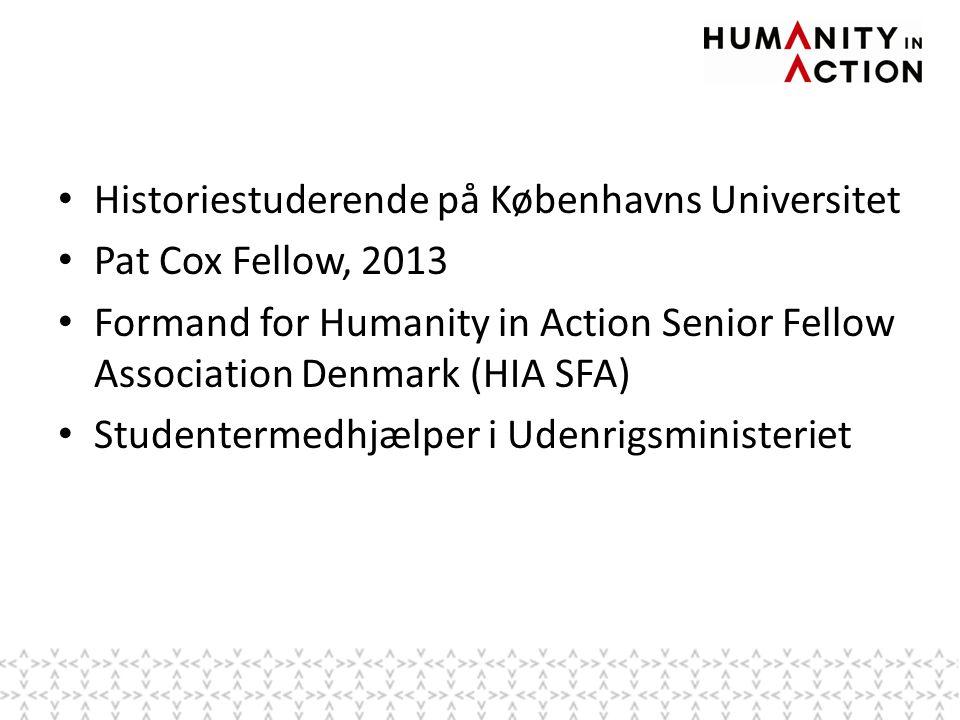 • Historiestuderende på Københavns Universitet • Pat Cox Fellow, 2013 • Formand for Humanity in Action Senior Fellow Association Denmark (HIA SFA) • Studentermedhjælper i Udenrigsministeriet