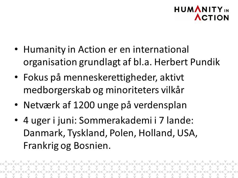 • Humanity in Action er en international organisation grundlagt af bl.a.