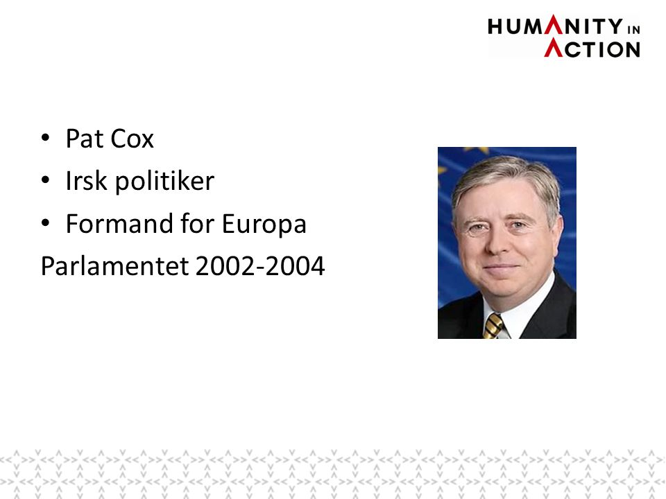 • Pat Cox • Irsk politiker • Formand for Europa Parlamentet 2002-2004