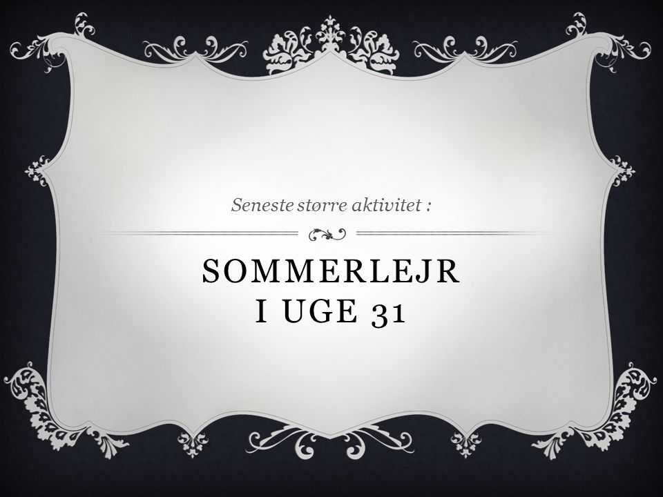 SOMMERLEJR I UGE 31 Seneste større aktivitet :