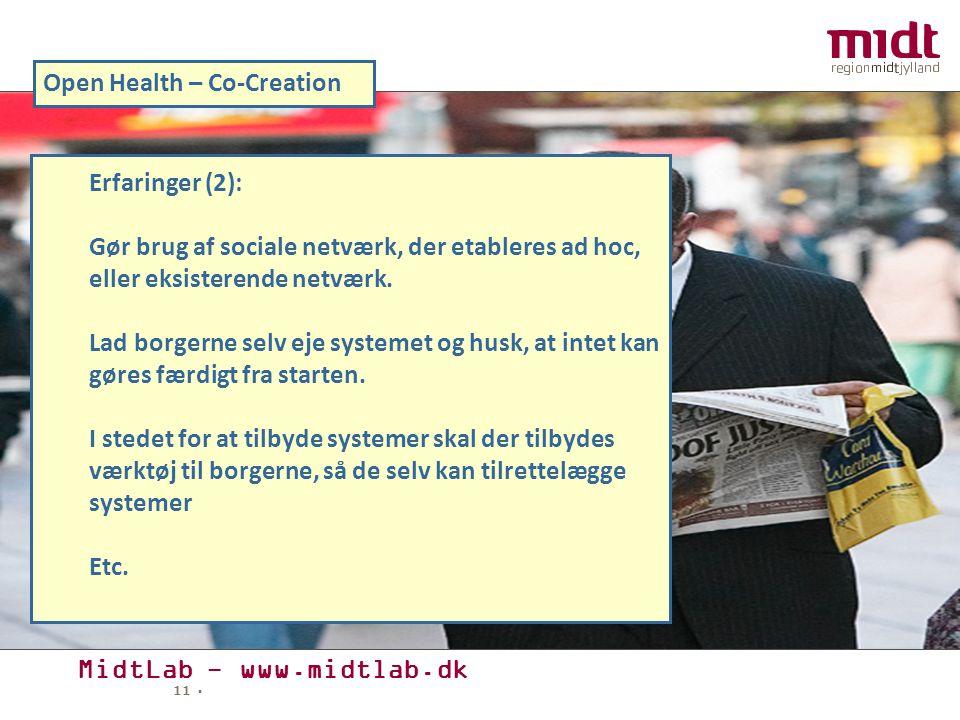 MidtLab - www.midtlab.dk 11 ▪ Open Health – Co-Creation Erfaringer (2): Gør brug af sociale netværk, der etableres ad hoc, eller eksisterende netværk.