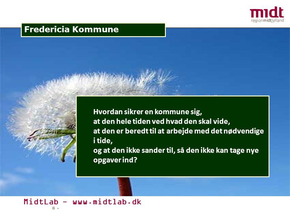 MidtLab - www.midtlab.dk 8 ▪ Fredericia Kommune Hvordan sikrer en kommune sig, at den hele tiden ved hvad den skal vide, at den er beredt til at arbejde med det nødvendige i tide, og at den ikke sander til, så den ikke kan tage nye opgaver ind