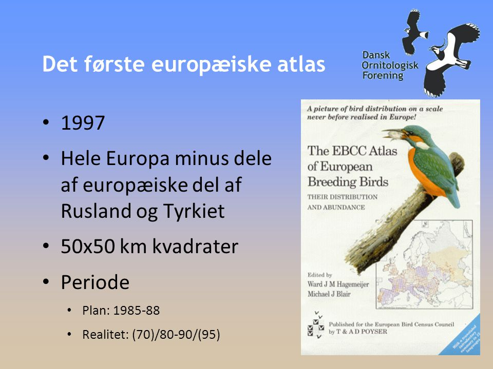 Det første europæiske atlas • 1997 • Hele Europa minus dele af europæiske del af Rusland og Tyrkiet • 50x50 km kvadrater • Periode • Plan: 1985-88 • Realitet: (70)/80-90/(95)