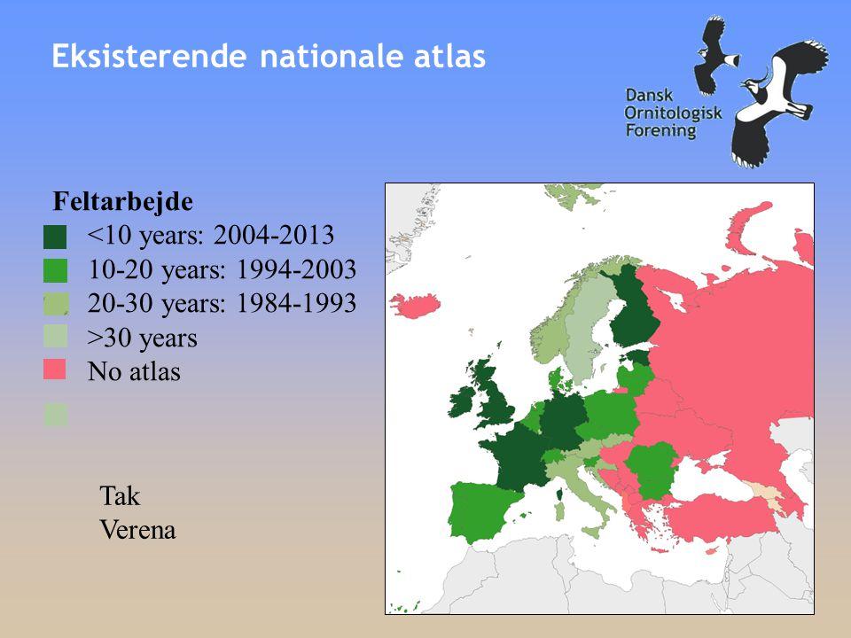 Eksisterende nationale atlas Feltarbejde <10 years: 2004-2013 10-20 years: 1994-2003 20-30 years: 1984-1993 >30 years No atlas Tak Verena