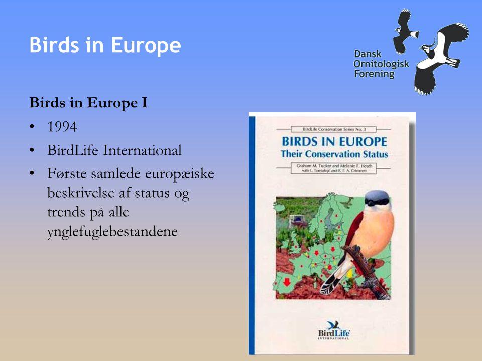 Birds in Europe Birds in Europe I •1994 •BirdLife International •Første samlede europæiske beskrivelse af status og trends på alle ynglefuglebestandene