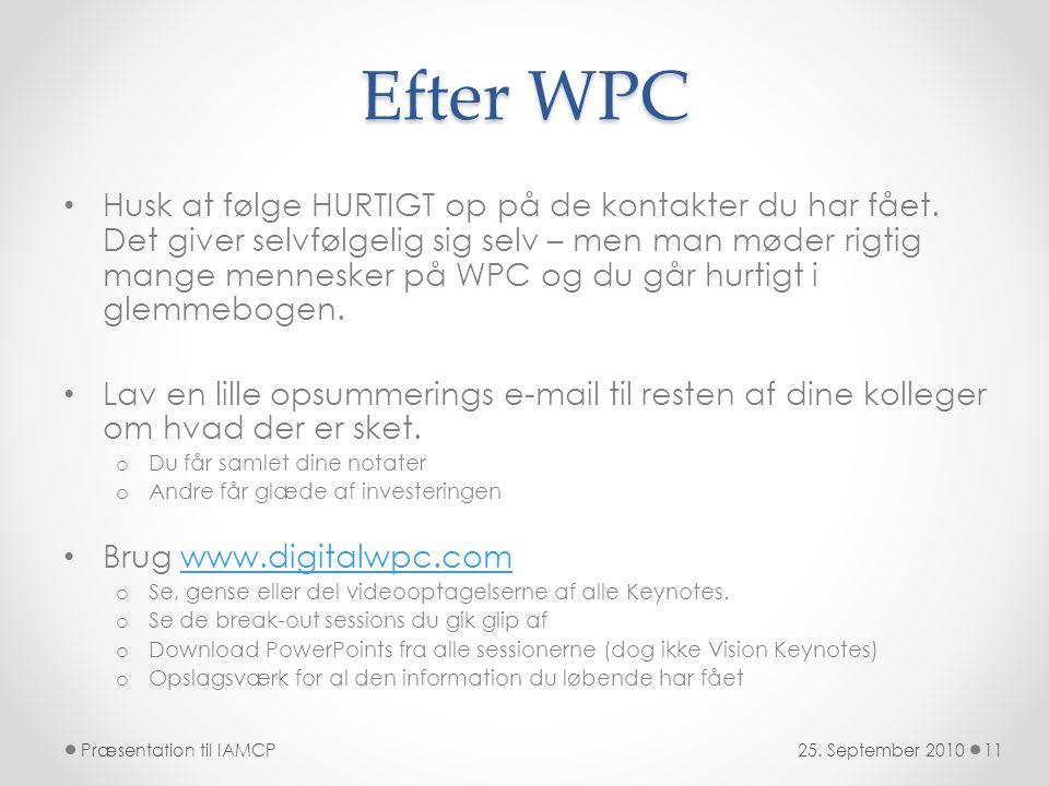 Efter WPC • Husk at følge HURTIGT op på de kontakter du har fået.