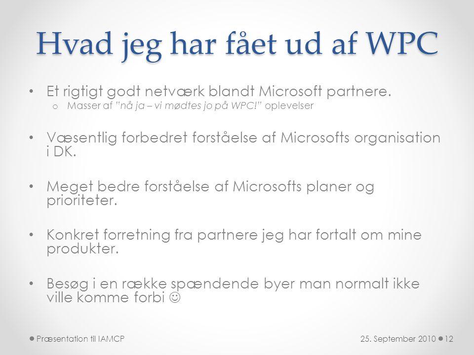 Hvad jeg har fået ud af WPC • Et rigtigt godt netværk blandt Microsoft partnere.