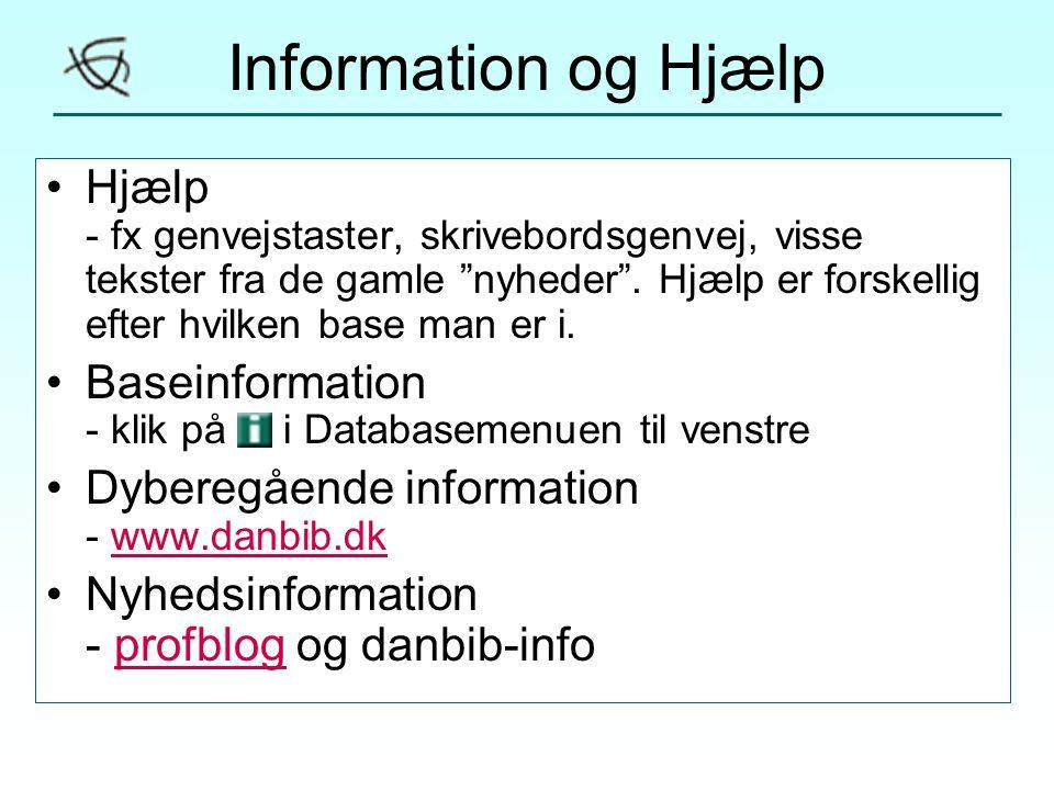 Information og Hjælp •Hjælp - fx genvejstaster, skrivebordsgenvej, visse tekster fra de gamle nyheder .